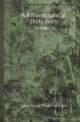 A Bibliographical Dictionary Volume 5