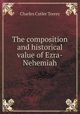 The Composition and Historical Value of Ezra-Nehemiah