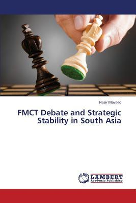 FMCT Debate and Strategic Stability in South Asia