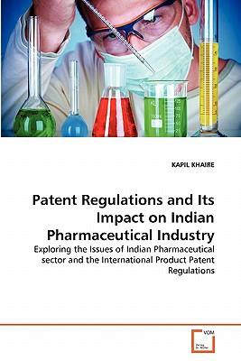 Patent Regulations and Its Impact on Indian Pharmaceutical Industry