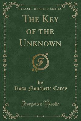 The Key of the Unknown (Classic Reprint)