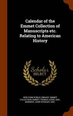 Calendar of the Emmet Collection of Manuscripts Etc. Relating to American History