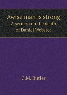 Awise Man Is Strong a Sermon on the Death of Daniel Webster