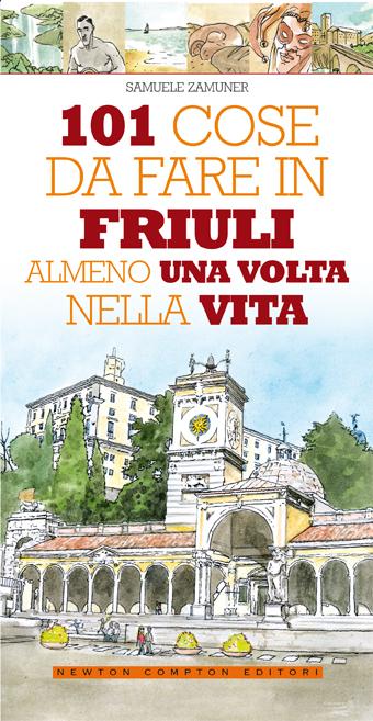Centouno cose da fare in Friuli almeno una volta nella vita