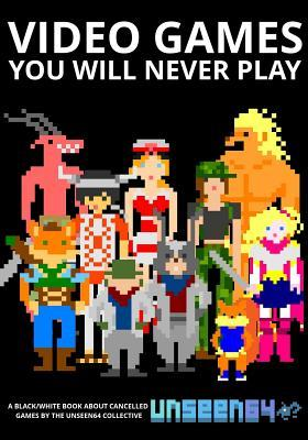 Video Games You Will Never Play