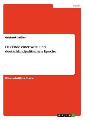 Das Ende einer welt- und deutschlandpolitischen Epoche