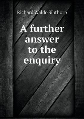 A Further Answer to the Enquiry