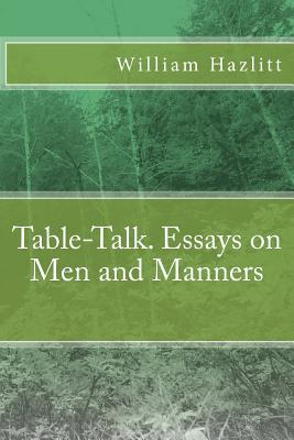 Table-talk. Essays on Men and Manners