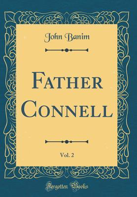 Father Connell, Vol. 2 (Classic Reprint)