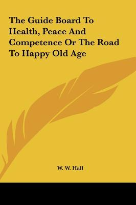 The Guide Board To Health, Peace And Competence Or The Road To Happy Old Age