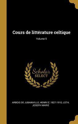 Cours de Littérature Celtique; Volume 5