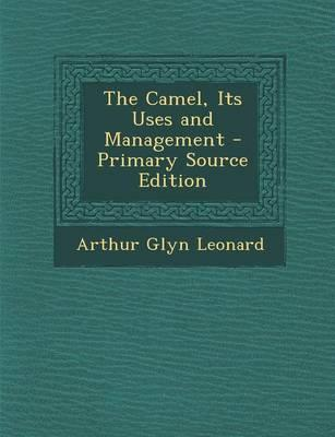 The Camel, Its Uses and Management - Primary Source Edition