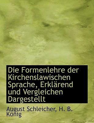 Die Formenlehre Der Kirchenslawischen Sprache, Erkl Rend Und Vergleichen Dargestellt