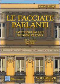 Le facciate parlanti. I motti sui palazzi nei rioni di Roma. Vol. 7