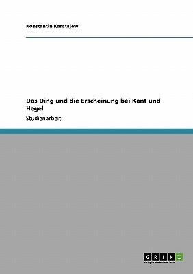 Das Ding und die Erscheinung bei Kant und Hegel