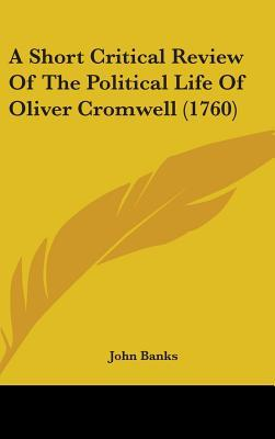 A Short Critical Review of the Political Life of Oliver Cromwell (1760)