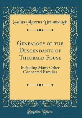 Genealogy of the Descendants of Theobald Fouse