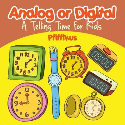 Analog or Digital- A Telling Time Book for Kids