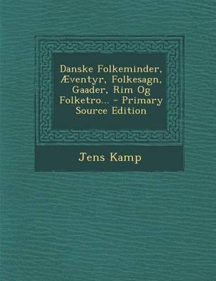 Danske Folkeminder, Aeventyr, Folkesagn, Gaader, Rim Og Folketro... - Primary Source Edition