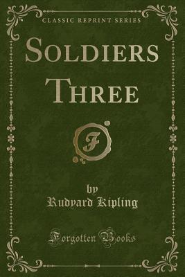 Soldiers Three (Classic Reprint)