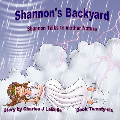 Shannon's Backyard Shannon Talks to Mother Nature Book Twenty-six