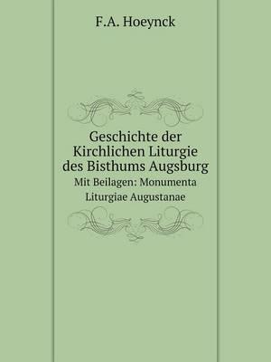 Geschichte Der Kirchlichen Liturgie Des Bisthums Augsburg Mit Beilagen