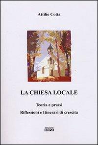 La chiesa locale. Teoria e prassi. Riflessioni e itinerari di crescita