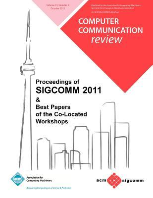 Proceedings of SIGCOMM 2011 & Best Papers of the Co Located Workshops