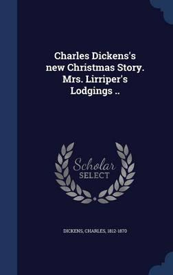 Charles Dickens's New Christmas Story. Mrs. Lirriper's Lodgings ..