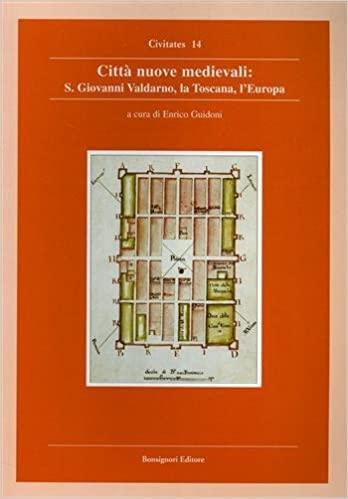 Città nuove medievali, la Toscana, l'Europa. Atti del Convegno (San Giovanni Valdarno)