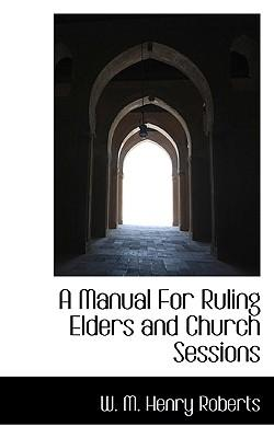 A Manual for Ruling Elders and Church Sessions