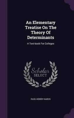 An Elementary Treatise on the Theory of Determinants