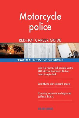 Motorcycle police RED-HOT Career Guide; 2542 REAL Interview Questions