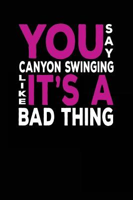 You Say Canyon Swinging Like It's A Bad Thing