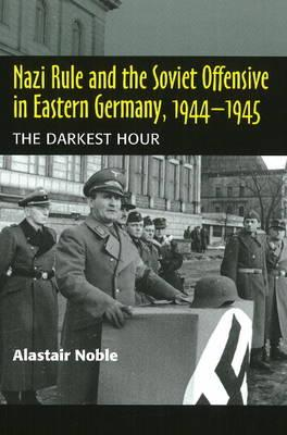 Nazi Rule and the Soviet Offensive in Eastern Germany, 1944-1945