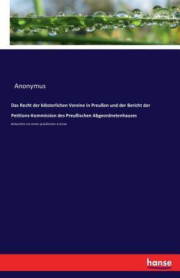 Das Recht der klösterlichen Vereine in Preußen und der Bericht der Petitions-Kommission des Preußischen Abgeordnetenhauses