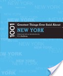 1001 Greatest Things Ever Said About New York