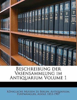 Beschreibung Der Vasensammlung Im Antiquarium Volume 1