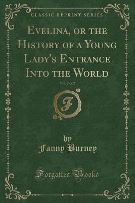 Evelina, or the History of a Young Lady's Entrance Into the World, Vol. 2 of 2 (Classic Reprint)