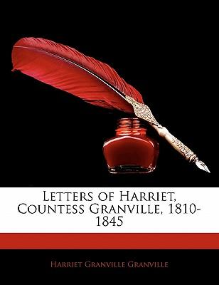 Letters of Harriet, Countess Granville, 1810-1845