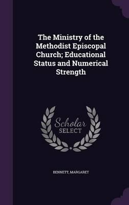 The Ministry of the Methodist Episcopal Church; Educational Status and Numerical Strength