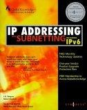 IP Addressing and Subnetting, Including IPv6