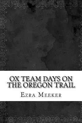Ox Team Days on the Oregon Trail