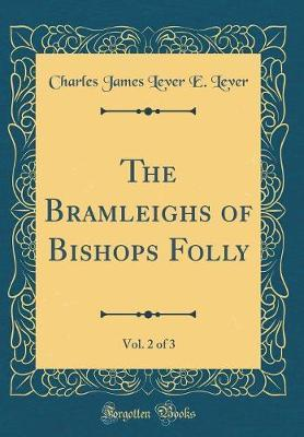 The Bramleighs of Bishops Folly, Vol. 2 of 3 (Classic Reprint)