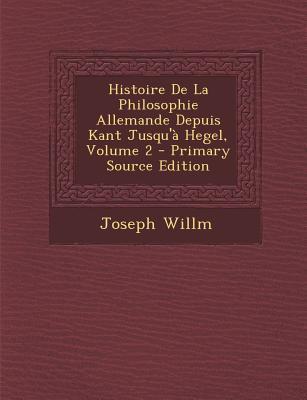 Histoire de La Philosophie Allemande Depuis Kant Jusqu'a Hegel, Volume 2