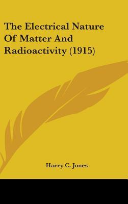 The Electrical Nature of Matter and Radioactivity (1915)