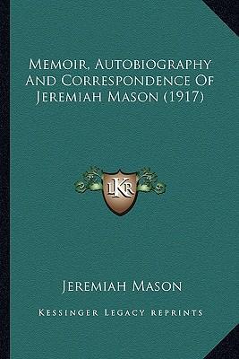 Memoir, Autobiography and Correspondence of Jeremiah Mason (1917)