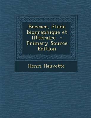 Boccace, Etude Biographique Et Litteraire - Primary Source Edition