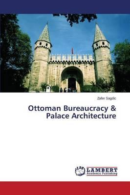 Ottoman Bureaucracy & Palace Architecture