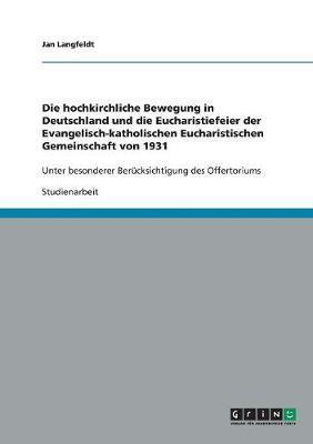 Die hochkirchliche Bewegung in Deutschland und die Eucharistiefeier der Evangelisch-katholischen Eucharistischen Gemeinschaft von 1931
